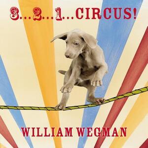 3... 2... 1... Circus! - William Wegman - cover