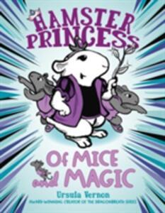 Hamster Princess: Of Mice And Magic - Ursula Vernon - cover