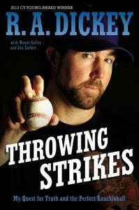 Throwing Strikes: My Quest for Truth and the Perfect Knuckleball - R a Dickey,Sue Corbett,Wayne Coffey - cover