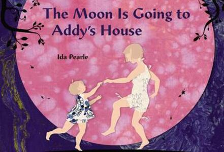 The Moon Is Going To Addy's House - Ida Pearle - cover