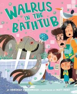 Walrus In The Bathtub - Deborah Underwood - cover