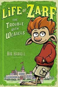 Life of Zarf: The Trouble with Weasels - Rob Harrell - cover