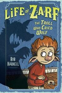 Life Of Zarf: The Troll Who Cried Wolf - Rob Harrell - cover