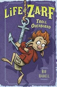 Life of Zarf: Troll Overboard - Rob Harrell - cover