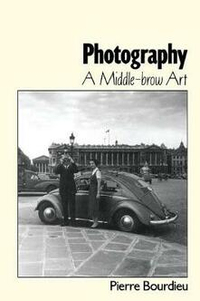 Photography: A Middle-Brow Art - Pierre Bourdieu - cover