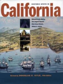 Historic Spots in California: Fifth Edition - Douglas E. Kyle,Hero Eugene Rensch,Ethel Grace Rensch - cover