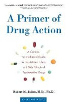 Primer of Drug Action 9e: A Concise, Nontechnical Guide to the Actions, Uses, and Side Effects of Psychoactive Drugs - Julien - cover