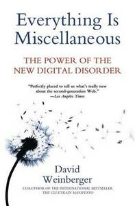 Everything Is Miscellaneous: The Power of the New Digital Disorder - David Weinberger - cover