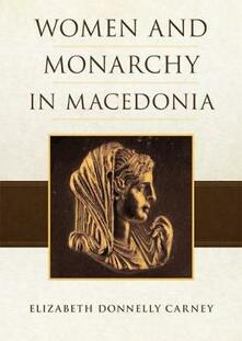 Women and Monarchy in Macedonia - Elizabeth Donnelly Carney - cover