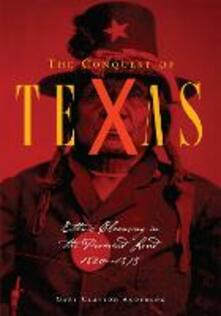 The Conquest of Texas: Ethnic Cleansing in the Promised Land, 1820-1875 - Gary Clayton Anderson - cover
