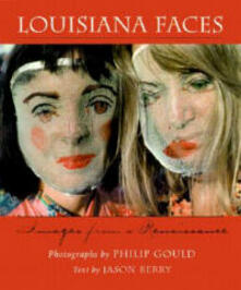 Louisiana Faces: Images from a Renaissance - Philip Gould,Jason Berry - cover