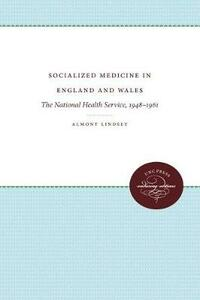 Socialized Medicine in England and Wales: The National Health Service, 1948-1961 - Almont Lindsey - cover