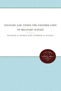 Military Law under the Uniform Code of Military Justice - Seymour W. Wurfel - cover