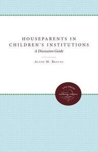 Houseparents in Children's Institutions: A Discussion Guide - Alton M. Broten - cover