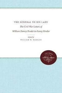 The General to His Lady: The Civil War Letters of William Dorsey Pender to Fanny Pender - cover