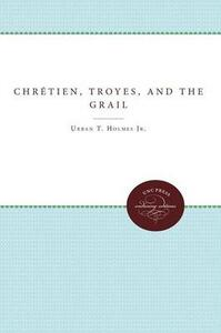 Chretien, Troyes, and the Grail - Urban T. Holmes,O.P. Klenke - cover
