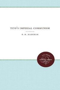 Tito's Imperial Communism - Reuben Henry Markham - cover