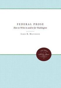 Federal Prose: How to Write in and/or for Washington - James R. Masterson,Wendell Phillips - cover