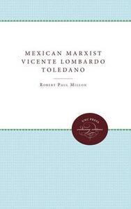 Mexican Marxist--Vicente Lombardo Toledano - Robert P. Millon - cover