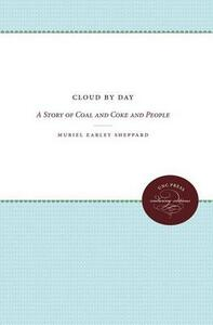Cloud by Day: A Story of Coal and Coke and People - Muriel Earley Sheppard - cover