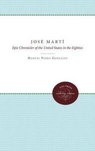 Jose Marti: Epic Chronicler of the United States in the Eighties - Manuel Gonzales - cover