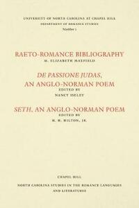 Studies in the Romance Languages and Literatures: Raeto-Romance Bibliography; De Passione Judas, an Anglo-Norman Poem; and Seth, an Anglo-Norman Poem - M. Elizabeth Maxfield - cover
