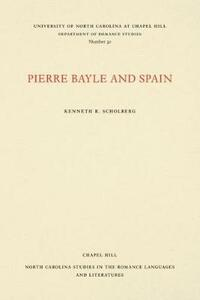 Pierre Bayle and Spain - Kenneth R. Scholberg - cover