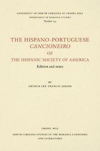The Hispano-Portuguese Cancioneiro of the Hispanic Society of America: Edition and Notes - Arthur Lee-Francis Askins - cover