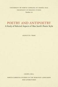 Poetry and Antipoetry: A Study of Selected Aspects of Max Jacob's Poetic Style - Annette Thau - cover