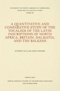 A Quantitative and Comparative Study of the Vocalism of the Latin Inscriptions of North Africa, Britain, Dalmatia, and the Balkans - Stephen William Omeltchenko - cover
