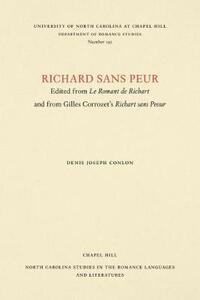 Richard sans Peur: Edited from Le Romant de Richart and from Gilles Corrozet's Richart sans Paour - Denis Joseph Conlon - cover