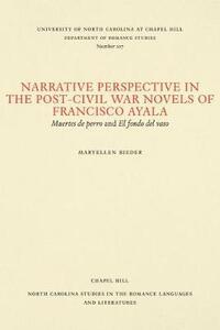 Narrative Perspective in the Post-Civil War Novels of Francisco Ayala: Muertes de perro and El fondo del vaso - Maryellen Bieder - cover