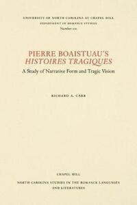 Pierre Boaistuau's Histoires tragiques: A Study of Narrative Form and Tragic Vision - Richard A. Carr - cover