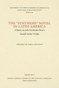 "The """"Synthesis"""" Novel in Latin America: A Study on Joao Guimaraes Rosa's Grande Sertao: Veredas - Eduardo de Faria Coutinho - cover"