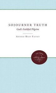 Sojourner Truth: God's Faithful Pilgrim - Arthur Huff Fauset - cover