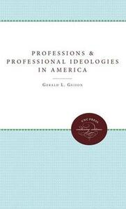 Professions and Professional Ideologies in America - Gerald L. Geison - cover