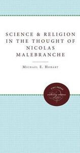 Science and Religion in the Thought of Nicolas Malebranche - Michael E. Hobart - cover
