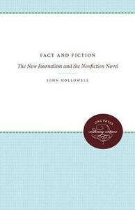 Fact and Fiction: The New Journalism and the Nonfiction Novel - John Hollowell - cover
