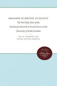 Research in Service to Society: The First Fifty Years of the Institute for Research in Social Science at the University of North Carolina - Guion Griffis Johnson - cover