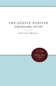 The Gentle Puritan: A Life of Ezra Stiles, 1727-1795 - Edmund S. Morgan - cover