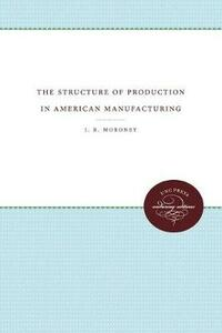 The Structure of Production in American Manufacturing - J. R. Moroney - cover