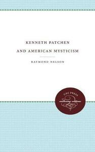Kenneth Patchen and American Mysticism - Raymond Nelson - cover