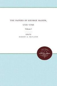 The Papers of George Mason, 1725-1792: Volume I - cover
