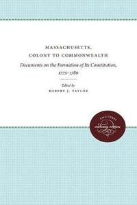 Massachusetts, Colony to Commonwealth: Documents on the Formation of Its Constitution, 1775-1780 - cover