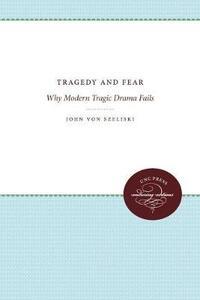 Tragedy and Fear: Why Modern Tragic Drama Fails - John von Szeliski - cover