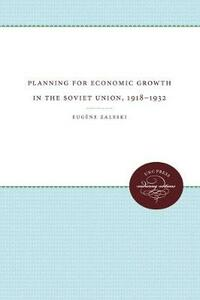 Planning for Economic Growth in the Soviet Union, 1918-1932 - Eugene Zaleski - cover