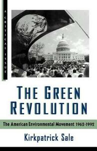 The Green Revolution: The Environmental Movement 1962-1992 - Kirkpatrick Sale - cover