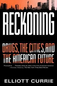 Reckoning: Drugs, the Cities, and the American Future - Elliott Currie - cover