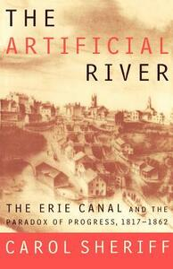 The Artificial River: The Erie Canal and the Paradox of Progress, 1817-1862 - Carol Sheriff - cover