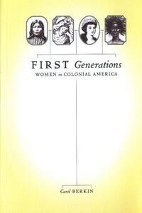 First Generations: Women in Colonial America - Carol Berkin - cover